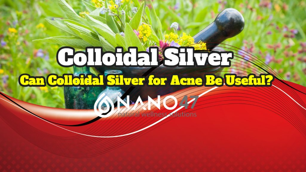 How to Choose Colloidal Silver for Acne