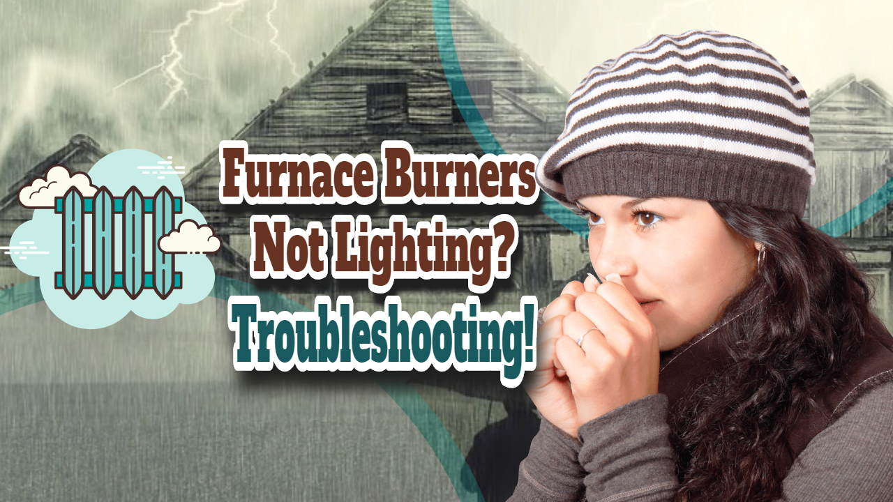 "Image text says: ""Furnace Burners Not Lighting?"".Troubleshooting heating problems."